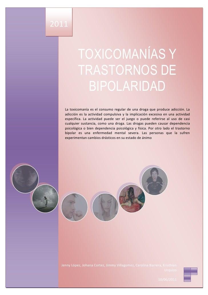 2011            TOXICOMANÍAS Y            TRASTORNOS DE             BIPOLARIDAD    La toxicomanía es el consumo regular de...