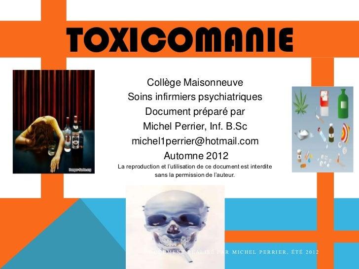 TOXICOMANIE         Collège Maisonneuve     Soins infirmiers psychiatriques         Document préparé par        Michel Per...