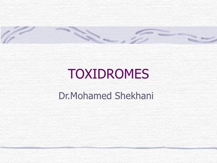 TOXIDROMES Dr.Mohamed Shekhani