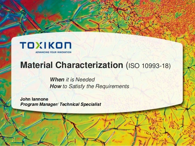 Material Characterization (ISO 10993-18) When it is Needed How to Satisfy the Requirements John Iannone Program Manager/ T...