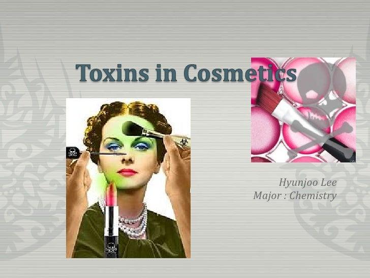 Toxins in Cosmetics<br />HyunjooLee<br />Major : Chemistry<br />