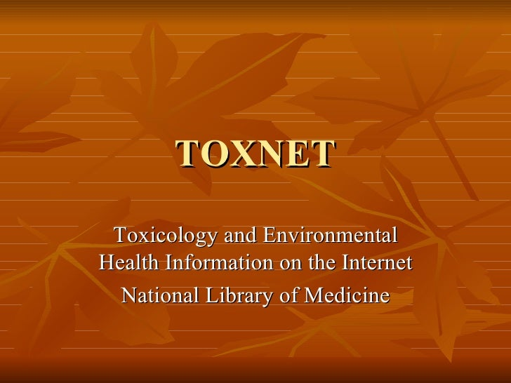 TOXNET Toxicology and Environmental Health Information on the Internet National Library of Medicine