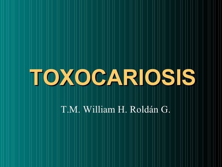 TOXOCARIOSIS T.M. William H. Roldán G.