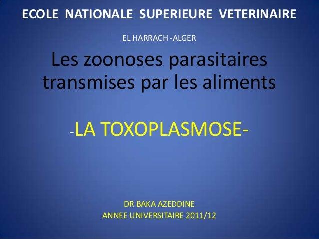 ECOLE NATIONALE SUPERIEURE VETERINAIRE                EL HARRACH -ALGER   Les zoonoses parasitaires  transmises par les al...