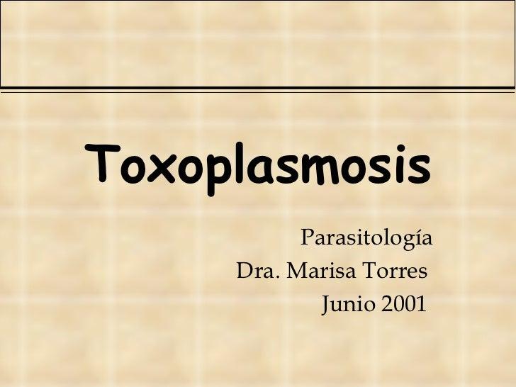Toxoplasmosis Parasitología Dra. Marisa Torres  Junio 2001