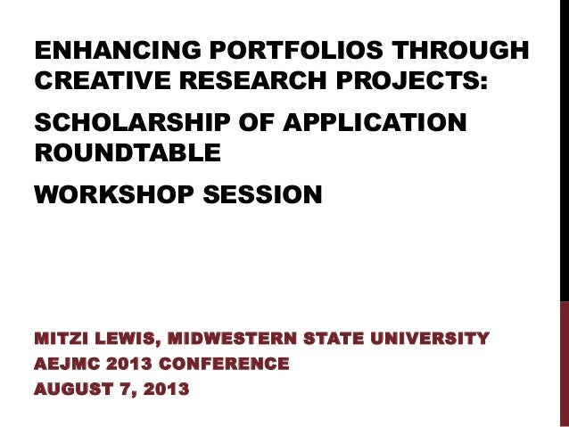 ENHANCING PORTFOLIOS THROUGH CREATIVE RESEARCH PROJECTS: SCHOLARSHIP OF APPLICATION ROUNDTABLE WORKSHOP SESSION MITZI LEWI...