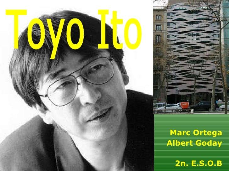 Marc Ortega Albert Goday 2n. E.S.O.B Toyo Ito