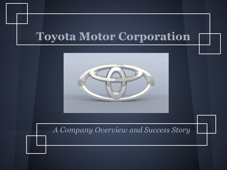 Toyota Motor Corporation  A Company Overview and Success Story