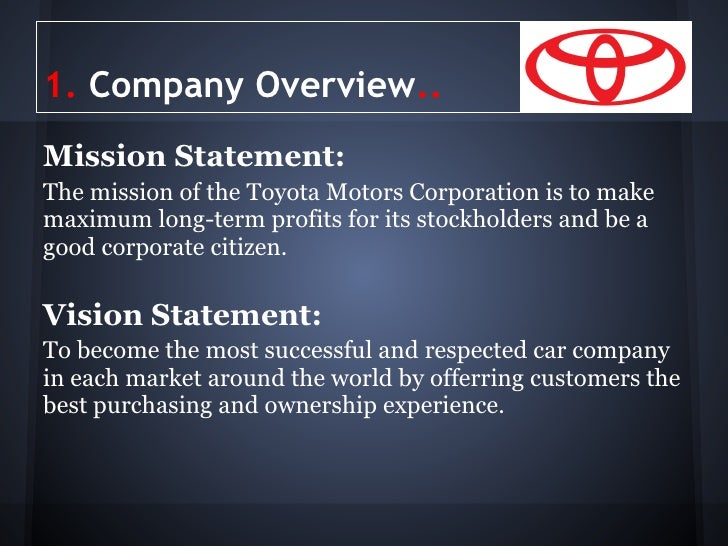 analysis of mission and vision statement toyota indus motor company The volkswagen group with transform its business and establishing even more efficient group management in a phase of highly dynamic change in the company and.