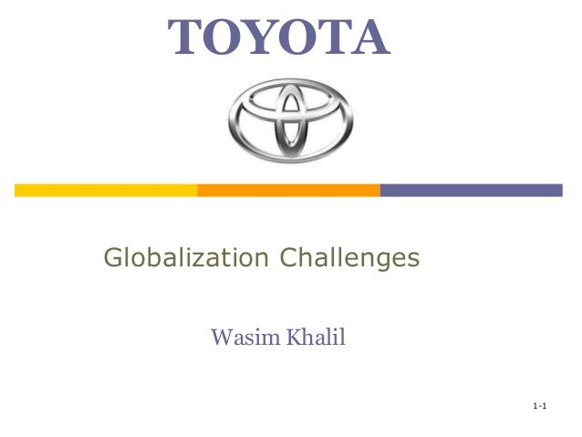 globalization and toyota Global marketing explore the strategy of global marketing only a few generations ago, it took months to ship products to a market in another country, and doing so was such a difficult undertaking that only huge trading companies were able to take the risk.