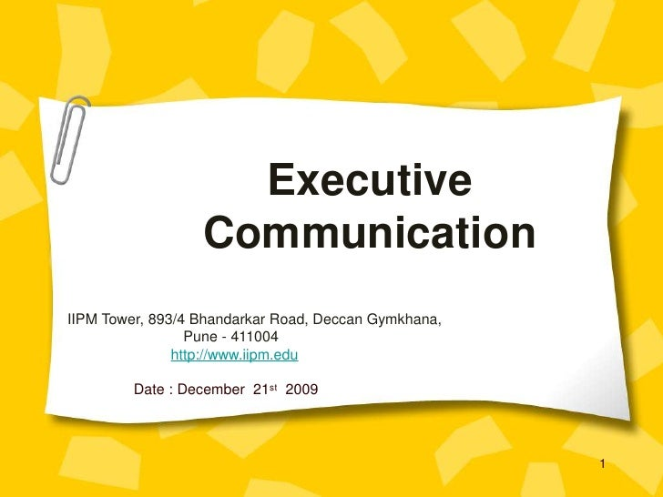 Executive Communication<br />IIPM Tower, 893/4 Bhandarkar Road, Deccan Gymkhana, <br />Pune - 411004<br />http://www.iipm....