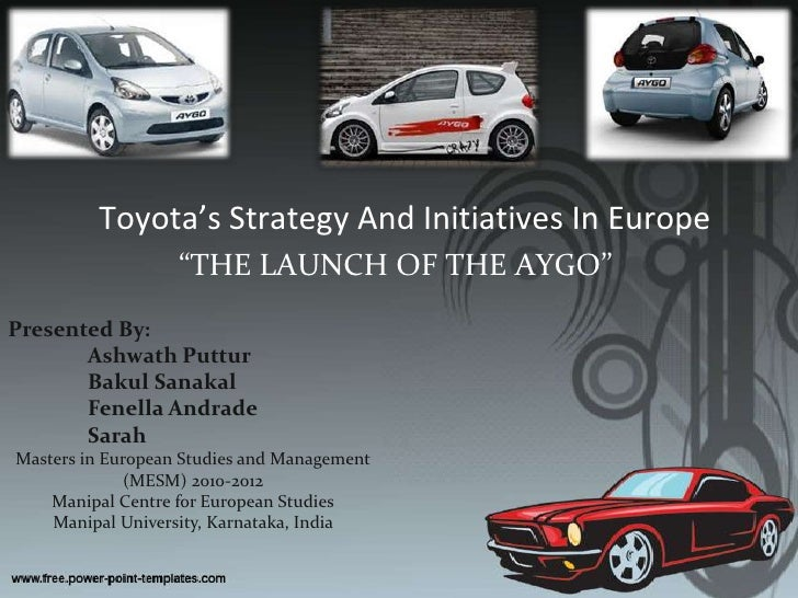 """Toyota's Strategy And Initiatives In Europe<br />""""THE LAUNCH OF THE AYGO""""<br />Presented By:<br />AshwathPuttur<br />Bakul..."""