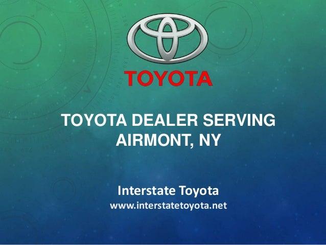 TOYOTA DEALER SERVING AIRMONT, NY Interstate Toyota www.interstatetoyota.net