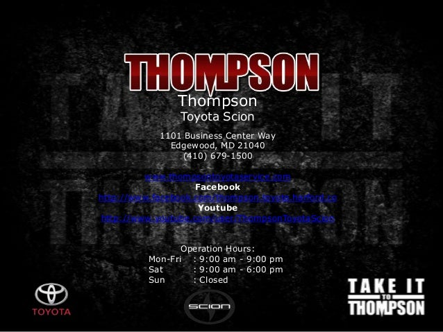 Thompson Toyota Scion 1101 Business Center Way Edgewood, MD 21040 (410) 679-1500 www.thompsontoyotaservice.com Facebook ht...
