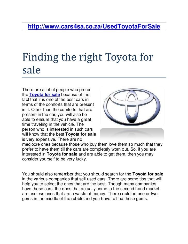 http://www.cars4sa.co.za/UsedToyotaForSaleFinding the right Toyota forsaleThere are a lot of people who preferthe Toyota f...