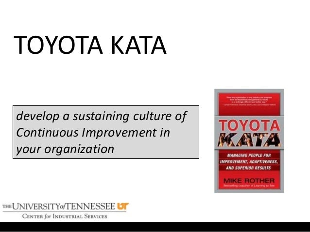 TOYOTA KATA develop a sustaining culture of Continuous Improvement in your organization