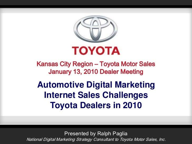 Kansas City Region – Toyota Motor Sales<br />January 13, 2010 Dealer Meeting<br />Automotive Digital MarketingInternet Sal...