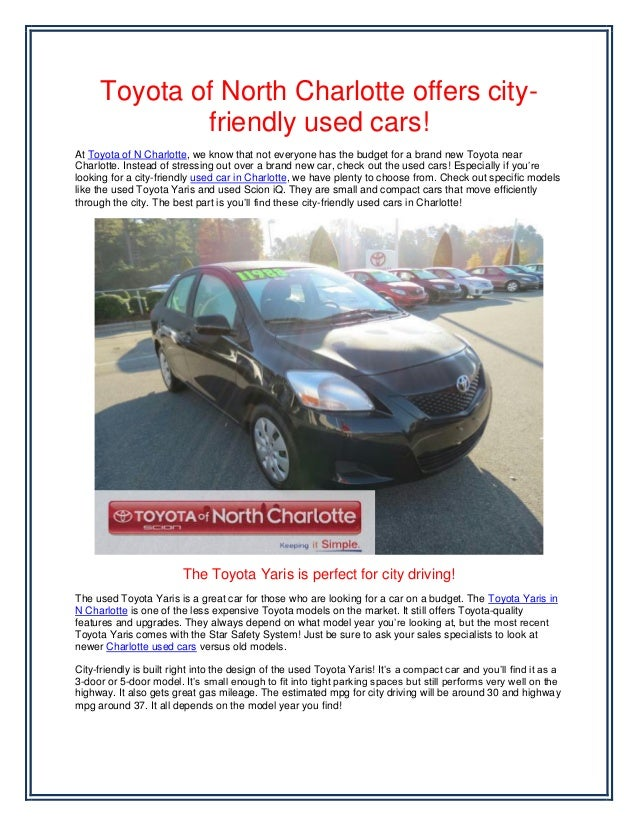 Toyota of North Charlotte offers city-             friendly used cars!At Toyota of N Charlotte, we know that not everyone ...