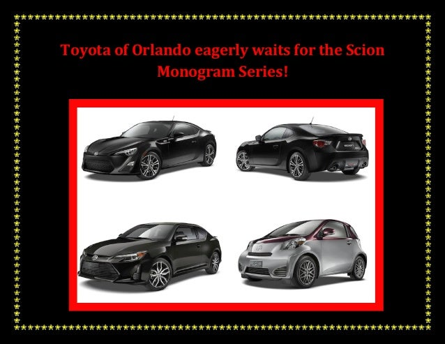 Toyota of Orlando eagerly waits for the Scion Monogram Series