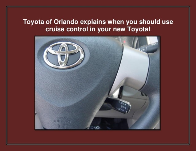 Toyota of Orlando explains when you should use cruise control in your new Toyota!