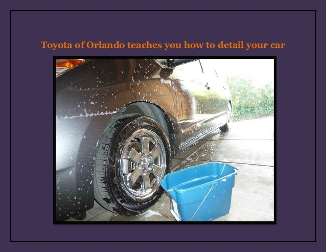 Toyota of Orlando teaches you how to detail your car!