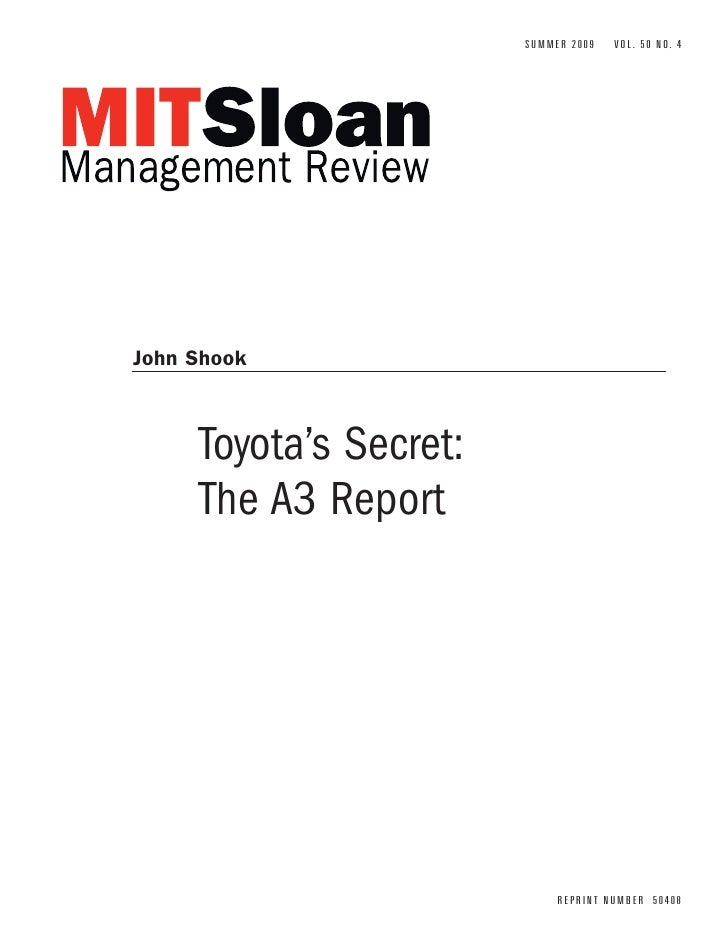 SUMMER 2009   V O L . 5 0 N O. 4     John Shook         Toyota's Secret:      The A3 Report                               ...
