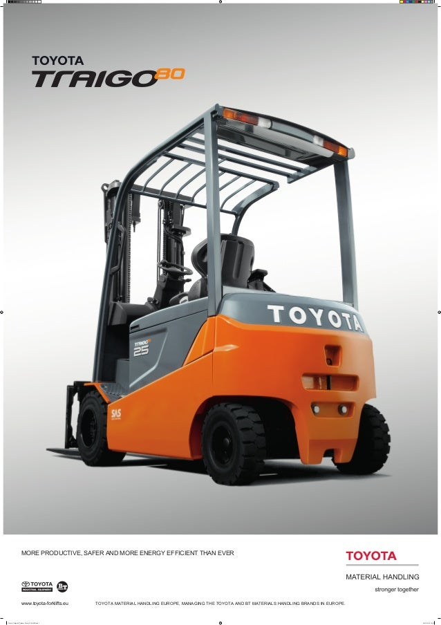 www.toyota-forklifts.eu TOYOTA MATERIAL HANDLING EUROPE, MANAGING THE TOYOTA AND BT MATERIALS HANDLING BRANDS IN EUROPE. M...