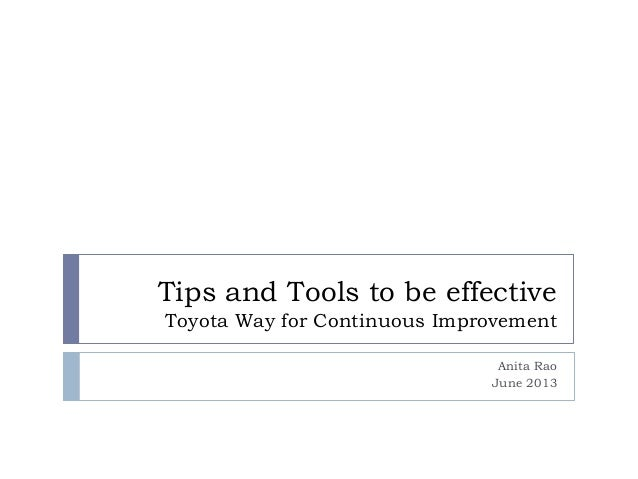Tips and Tools to be effectiveToyota Way for Continuous ImprovementAnita RaoJune 2013