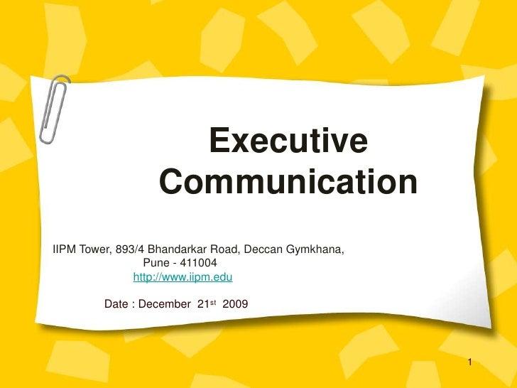 Executive Communication<br />IIPM Tower, 893/4 Bhandarkar Road, Deccan Gymkhana, <br />Pune - 411004<br />http://www.iipm....