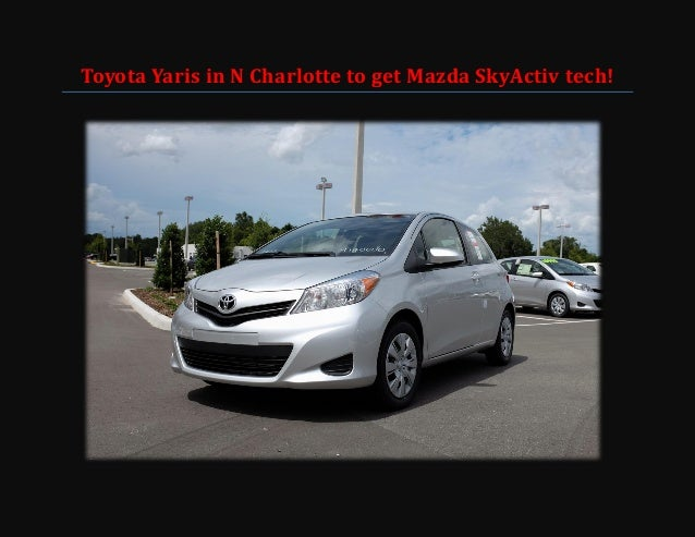 Toyota Yaris in N Charlotte to get Mazda SkyActiv tech!