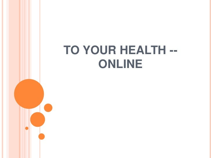 TO YOUR HEALTH --     ONLINE