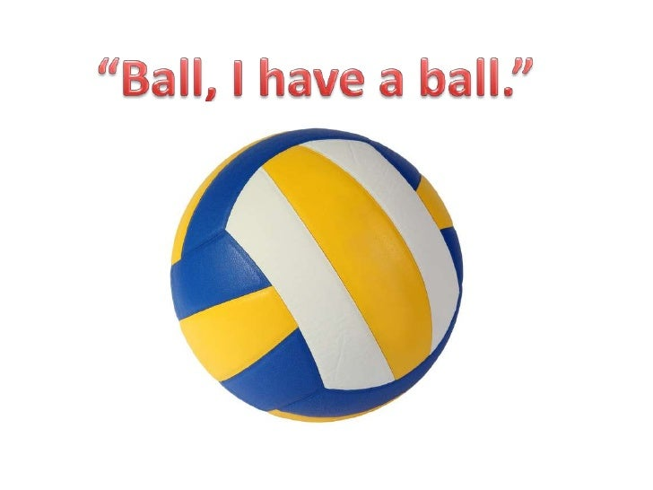 """Ball, I have a ball.""<br />"