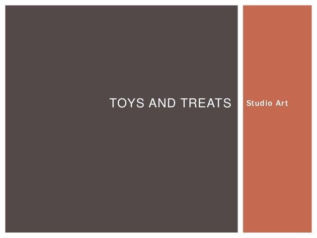 TOYS AND TREATS   Studio Art