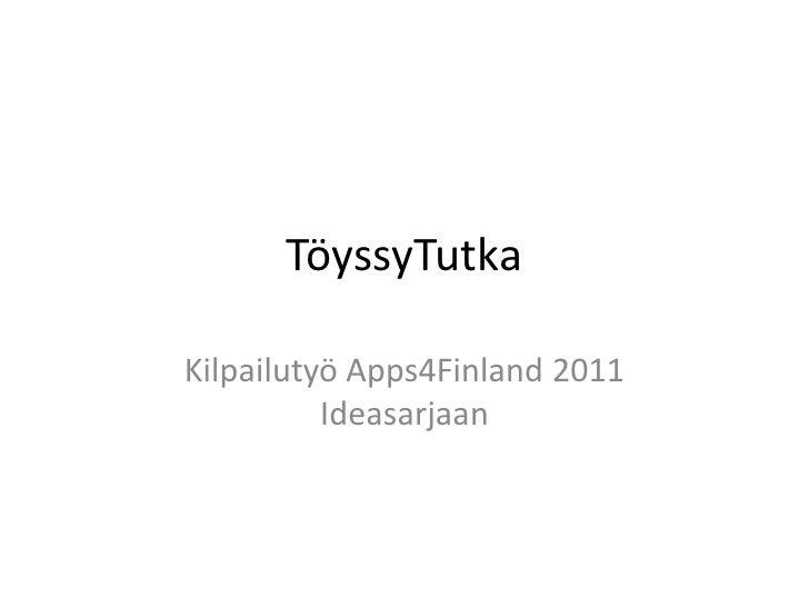 TöyssyTutkaKilpailutyö Apps4Finland 2011          Ideasarjaan