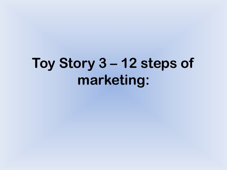 Toy Story 3 – 12 steps of marketing: <br />