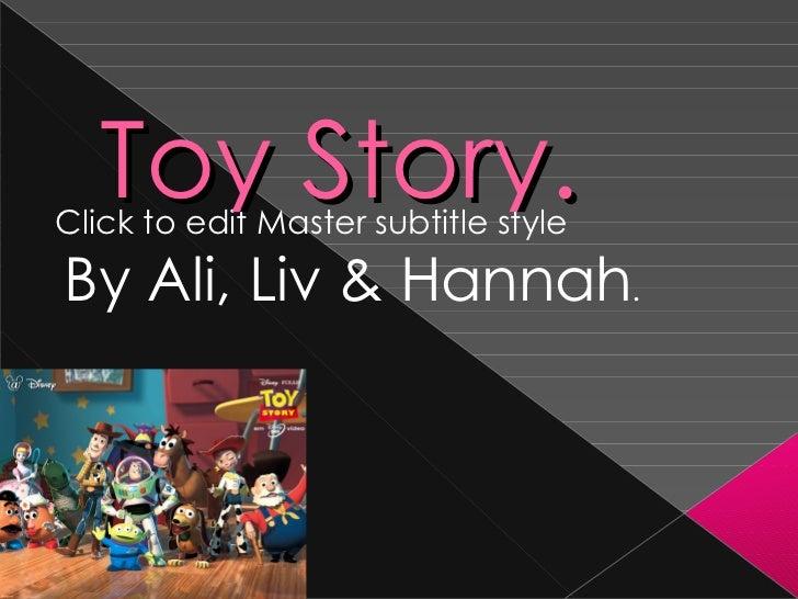 Toy Story. By Ali, Liv & Hannah . http://images.fanpop.com/images/image_uploads/Toy-Story-2-pixar-116966_1024_768.jpg