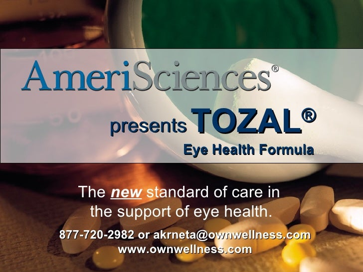 <ul><li>presents   TOZAL ® </li></ul><ul><li>Eye Health Formula </li></ul>The  new  standard of care in  the support of ey...