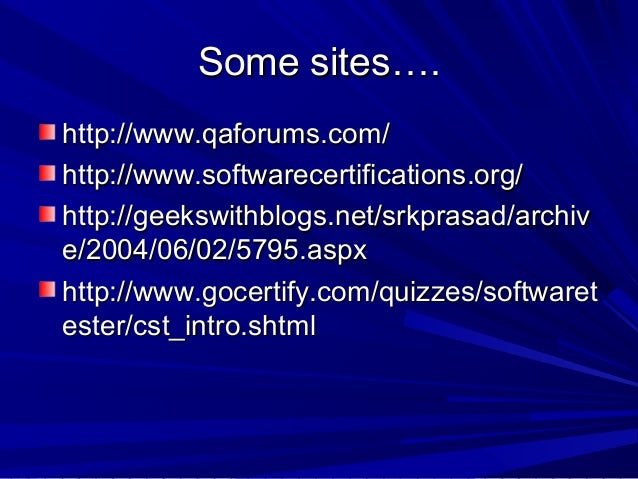 Some sites…. http://www.qaforums.com/ http://www.softwarecertifications.org/ http://geekswithblogs.net/srkprasad/archiv e/...