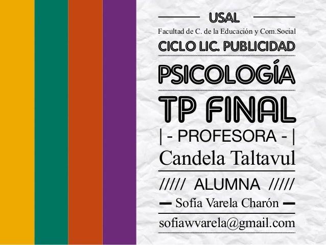 TP FINAL Ciclo Lic. Publicidad Facultad de C. de la Educación y Com.Social usal psicología Sofía Varela Charón sofiawvarel...