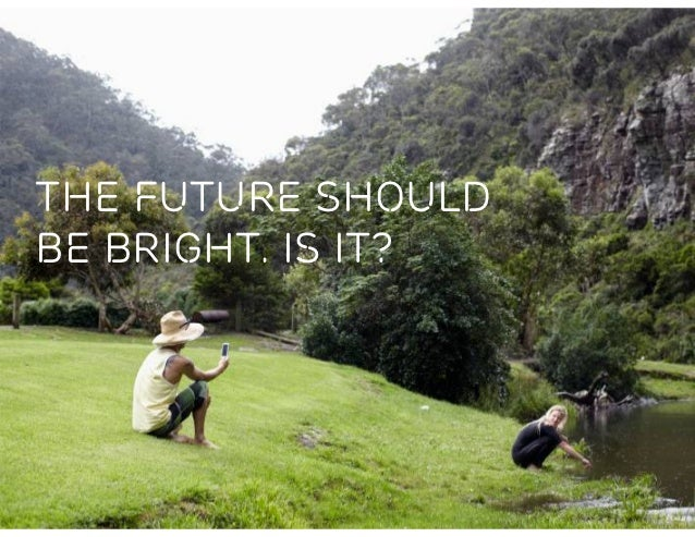 THE FUTURE SHOULDBE BRIGHT. IS IT?