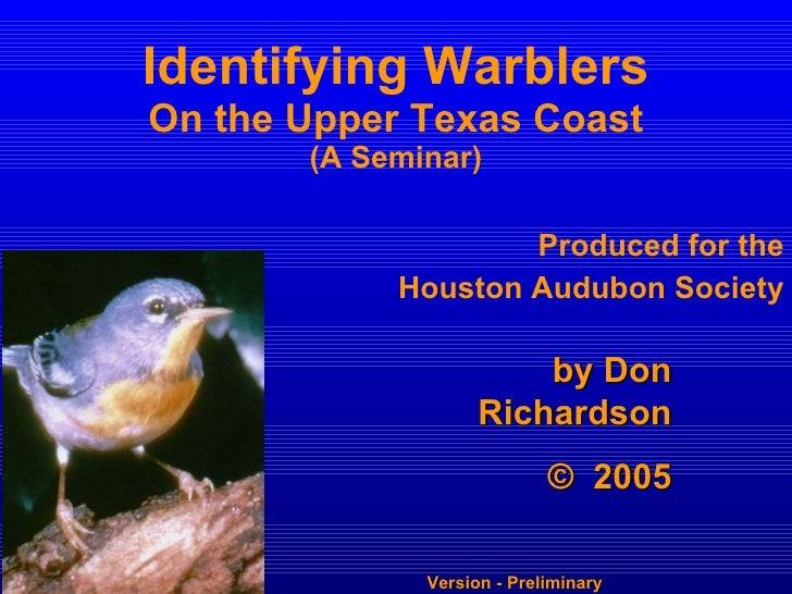 Identifying Warblers On the Upper Texas Coast (A Seminar) Produced for the Houston Audubon Society by Don Richardson ©   2...