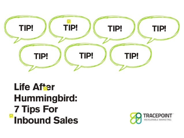 TIP!  TIP! TIP!  Life After Hummingbird: 7 Tips For Inbound Sales  TIP! TIP!  TIP! TIP!