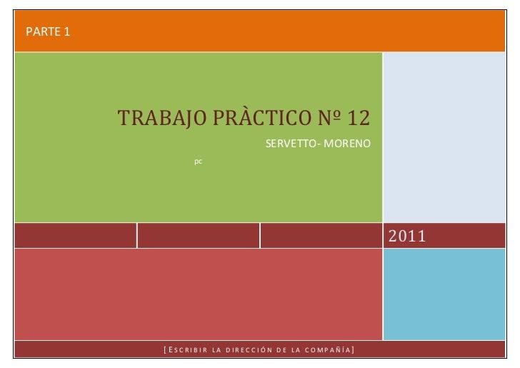 PARTE 1          TRABAJO PRÀCTICO Nº 12                                    SERVETTO- MORENO                    pc         ...