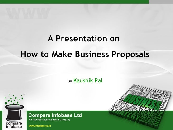 A Presentation on  How to Make Business Proposals by  Kaushik Pal