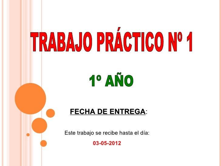 FECHA DE ENTREGA:           ENTREGAEste trabajo se recibe hasta el día:            03-05-2012