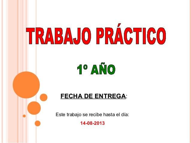FECHA DE ENTREGAFECHA DE ENTREGA: Este trabajo se recibe hasta el día: 14-08-2013