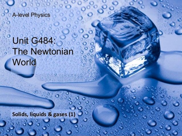 A-level Physics Unit G484: The Newtonian World Solids, liquids & gases (1)Thermal physics