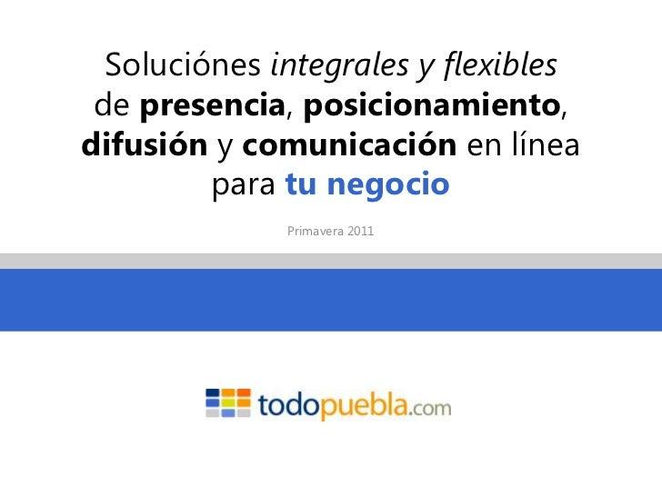 Soluciónes integrales y flexiblesde presencia, posicionamiento, difusión y comunicación en línea para tu negocio<br />Prim...