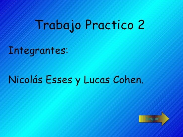 Trabajo Practico 2 Integrantes:  Nicolás Esses y Lucas Cohen. Seguir
