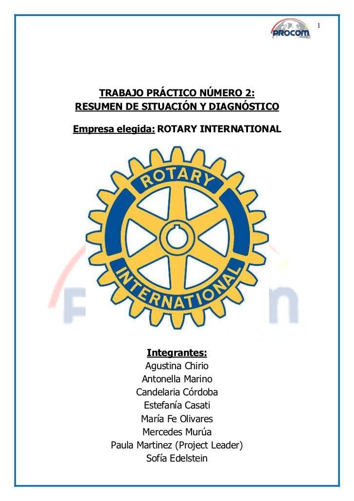 1    TRABAJO PRÁCTICO NÚMERO 2:RESUMEN DE SITUACIÓN Y DIAGNÓSTICOEmpresa elegida: ROTARY INTERNATIONAL              Integr...